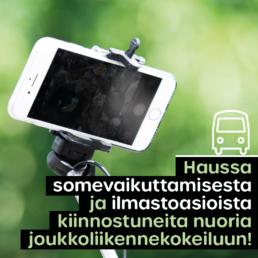 Kuva älypuhelimesta selfiekepin päässä ja teksti: Haussa somevaikuttamisesta ja ilmastoasioista kiinnostuneita nuoria joukkoliikennekokeiluun!