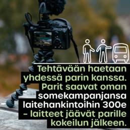Kuvassa kamera kolmijalan päällä ja teksti: Tehtävään haetaan yhdessä parin kanssa. Parit saavat oman somekampanjansa laitehankintoihin 300e. Laitteet jäävät parille kokeilun jälkeen.